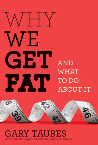 Taubes_why_we_get_fat
